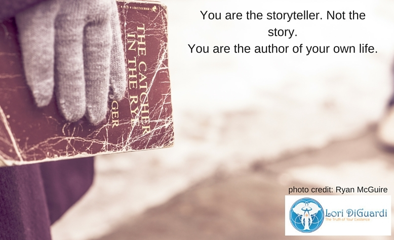 You are the storyteller. Not the story. You are the author of your own life